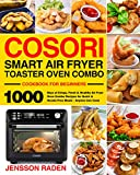 COSORI Smart Air Fryer Toaster Oven Combo Cookbook for Beginners: 1000 Days of Crispy, Fresh & Healthy Air Fryer Oven Combo Recipes for Quick & Hassle-Free Meals - Anyone Can Cook