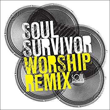 Soul Survivor Worship Remix