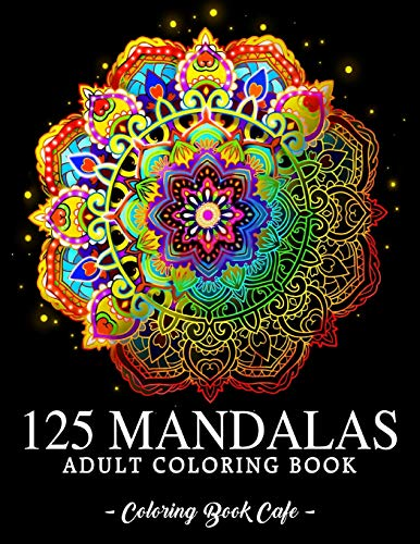 125 Mandalas: An Adult Coloring Book Featuring 125 of the World's Most Beautiful Mandalas for Stress Relief and Relaxation (Mandala Coloring Books)