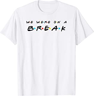 We Were On A Break Funny T Shirt