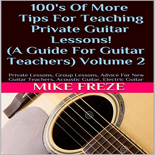 100's of More Tips for Teaching Private Guitar Lessons!     A Guide for Guitar Teachers, Volume 2              By:                                                                                                                                 Mike Freze                               Narrated by:                                                                                                                                 John Lewis,                                                                                        Vocus Focus                      Length: 37 mins     1 rating     Overall 1.0