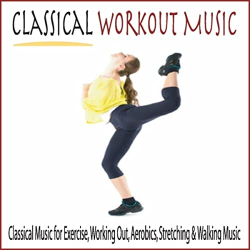 Classical Workout Music: Classical Music for Exercise, Working Out