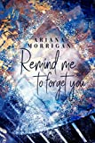Remind me to forget you