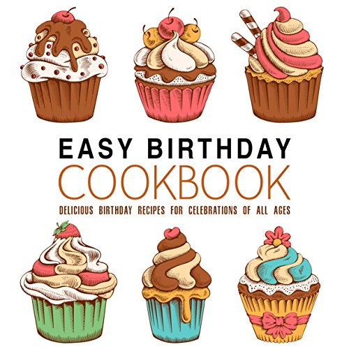 Easy Birthday Cookbook: Delicious Birthday Recipes for Celebrations of All Ages (English Edition)