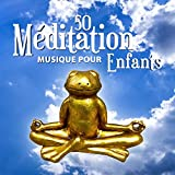 50 Méditation musique pour enfants - Les meilleur morceaux zen pour tout-petits, Amusement de yoga, Introduction de méditation de pleine conscience, Concentration et recueillement (Apaisante et beaux