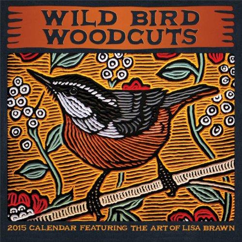 Wild Bird Woodcuts 2015 Wall Calendar: Featuring the Art of Lisa Brawn