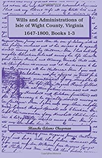 Wills and Administrations of Isle of Wight County, Virginia, 1647-1800: , Books 1-3