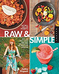 Raw and Simple: Eat Well and Live Radiantly with 100 Truly Quick and Easy Recipes for the Raw Food Lifestyle by Judita Wignall