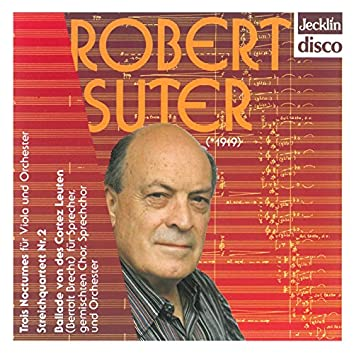 Robert Suter: Trois nocturnes, Streichquartett No. 2 & Ballade von des Cortez Leuten
