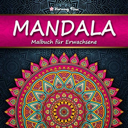 Mandala Malbuch für Erwachsene: 100 bezaubernde Mandalas zum Ausmalen und Entspannen   XXL-Malbuch für eine kreative Beschäftigung und Stressabbau   Harmony Flow
