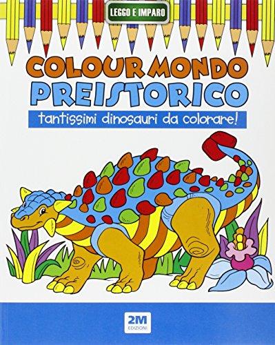 Colour mondo preistorico. Ediz. illustrata