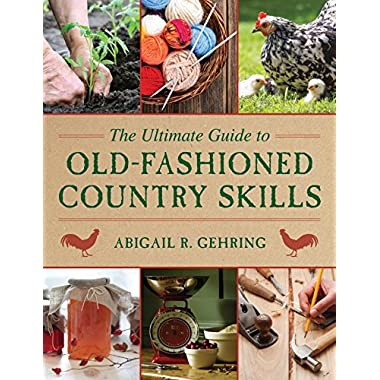 The Ultimate Guide to Old-Fashioned Country Skills (The Ultimate Guides)