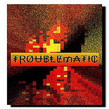 Troublematic
