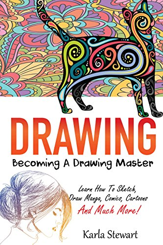 Drawing: Becoming A Drawing Master - Learn How Sketch, Draw Manga, Comics, Cartoons And Much More! (English Edition)