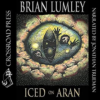 Iced On Aran                   By:                                                                                                                                 Brian Lumley                               Narrated by:                                                                                                                                 Jonathan Trueman                      Length: 7 hrs and 17 mins     6 ratings     Overall 4.8