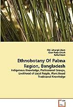 Ethnobotany Of Pabna Region, Bangladesh: Indigenous Knowledge, Professional Groups, Livelihood of Local People, Plant Base...