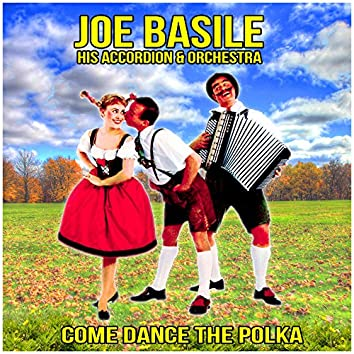 Come Dance the Polka : Joe Basile and His Accordion