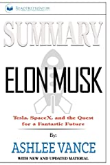 Summary of Elon Musk: Tesla, SpaceX, and the Quest for a Fantastic Future by Ashlee Vance ペーパーバック