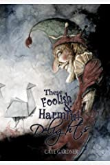 These Foolish and Harmful Delights Kindle Edition