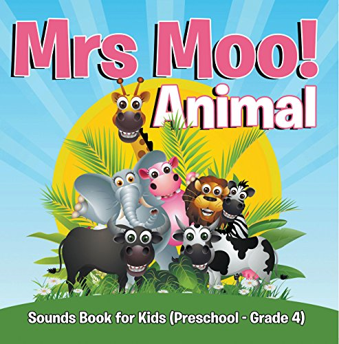 Mrs. Moo! Animal: Sounds Book for Kids (Preschool - Grade 4): Early Learning Books K-12 (Baby & Toddler Sense & Sensation Books) (English Edition)
