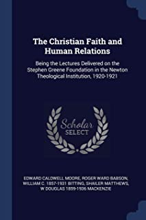 The Christian Faith and Human Relations: Being the Lectures Delivered on the Stephen Greene Foundation in the Newton Theol...