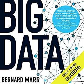Big Data     Using Smart Big Data, Analytics and Metrics to Make Better Decisions and Improve Performance              By:                                                                                                                                 Bernard Marr                               Narrated by:                                                                                                                                 Piers Wehner                      Length: 6 hrs and 25 mins     14 ratings     Overall 4.4