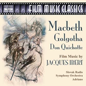 Ibert: Macbeth / Golgotha / Don Quichotte