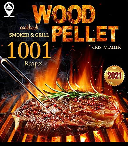 Wood Pellet Smoker and Grill Cookbook 2021: Discover Over 1001 Recipes   The Bible for Making Tasty BBQ   Become a True Advanced Pitmaster (English Edition)