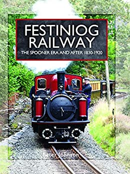 Festiniog Railway. Volume 1: The Spooner Era and After 1830 - 1920 1473827280 Book Cover