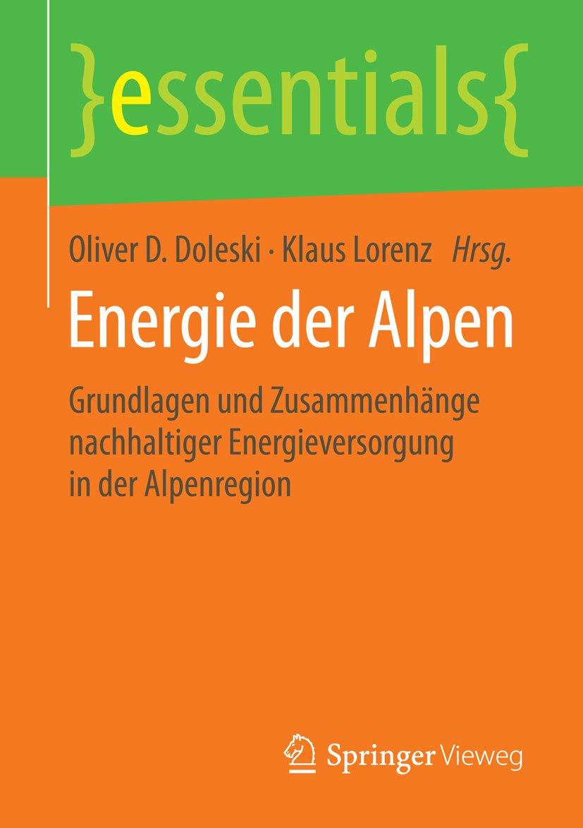 Energie der Alpen: Grundlagen und Zusammenhänge nachhaltiger Energieversorgung in der Alpenregion (essentials) (German Edition)