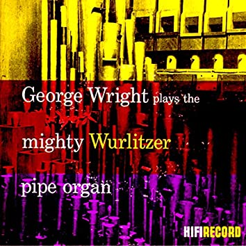 George Wright Plays the Mighty Wurlitzer Pipe Organ