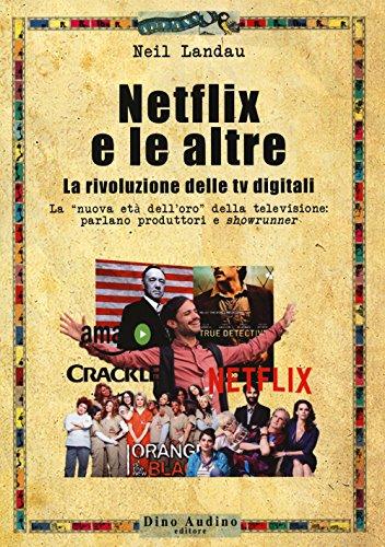 Netflix e le altre... La rivoluzione delle tv digitali. La «nuova età dell oro» della televisione: parlano produttori e «showrunner»