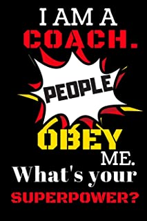 I,m A Coach People Obey Me. What's Your Superpower?: Blank Lined Notebook