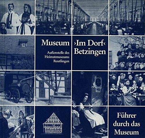Museum Im Dorf Betzingen, Aussenstelle des Heimatmuseums Reutlingen: Führer durch das Museum