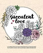 Succulent Love Adult Coloring Books: A Coloring Book for Adults Promoting Relaxation Featuring Succulents, Plants, Cactus, and Small Garden Inspirations
