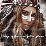 Magic of American Indian Drums - Collection of Deep Spiritual Music, Native Healer, True Ambient...
