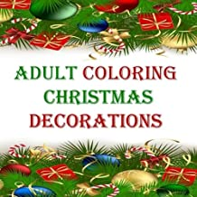 Adult Coloring Christmas Decorations: Orniments, Stars, Snowglobes, Garland, Xmas, Christmas Trees, Relaxation, Stress Relief