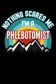 Nothing Scares Me I'm a Phlebotomist Notebook: This is a Gift for a Phlebotomist, Lined Journal, 120 Pages, 6 x 9, Matte F...