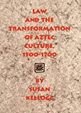 """Law and the Transformation of Aztec Culture, 1500€""""1700"""