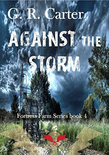 Against the Storm: A Fortress Farm Novel (Book 4) by [G.R. Carter]