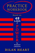Practice WorkBook based on 48 Laws of Power By Robert Greene, By Dilan Heart.: The gym for gaining ultimate Power. Get the best results out of this masterpiece and moreover - gain Godlike POWER.