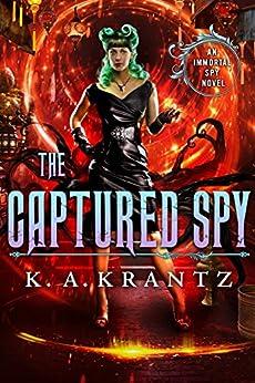 The Captured Spy (The Immortal Spy Book 3) by [K.A. Krantz]