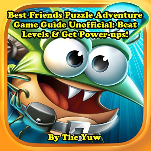 Best Fiends Puzzle Adventure Game Guide Unofficial: Beat Levels & Get Power-ups! audiobook cover art