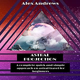 Astral Projection: A Complete Quick and Simple Approach on Astral Travel for Beginners. audiobook cover art