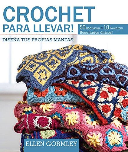 Crochet Para Llevar. Diseña Tus Propias Mantas