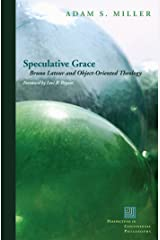 Speculative Grace: Bruno Latour and Object-Oriented Theology (Perspectives in Continental Philosophy) Kindle Edition