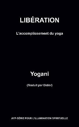 LIBÉRATION – L'accomplissement du yoga  (French Edition)