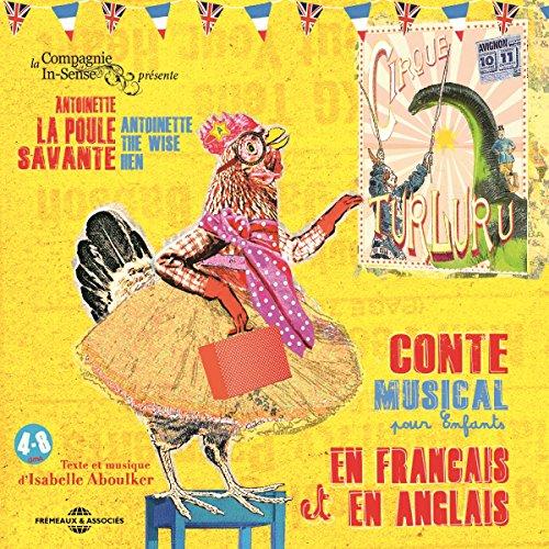 Antoinette la poule savante / Antoinette the Wise Hen: Conte musical pour enfants en français et en anglais