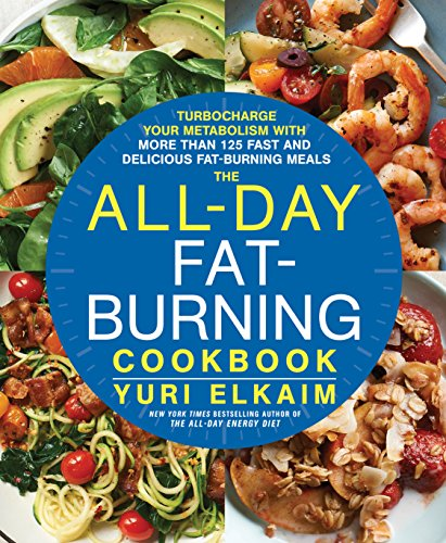 The All-Day Fat-Burning Cookbook: Turbocharge Your Metabolism with More Than 125 Fast and Delicious