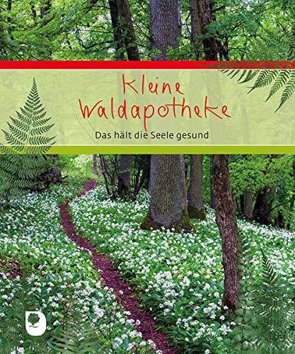 Kleine Waldapotheke: Das hält die Seele gesund (Eschbacher Geschenkbuch)